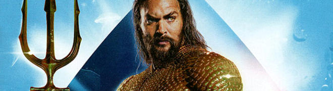 Aquaman 4K Ultra HD & Blu-ray Review